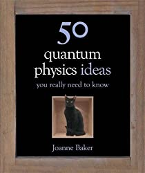 50 Quantum Physics Ideas You Really Need to Know (50 Ideas You Really Need to Know series) by Joanne Baker (2013-07-04)