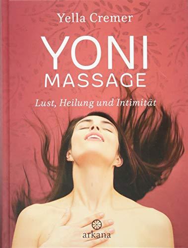 Yoni-Massage: Lust, Heilung und Intimität (Für Massage Sex)
