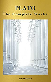 Plato: The Complete Works (31 Books) (A to Z Classics) by [Plato, Classics, A to Z]