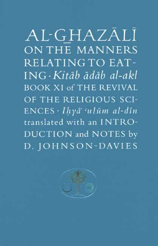 Al-Ghazali on the Manners Relating to Eating: Book XI of the Revival of the Religious Sciences (Ghazali Series) (Bk. 11)