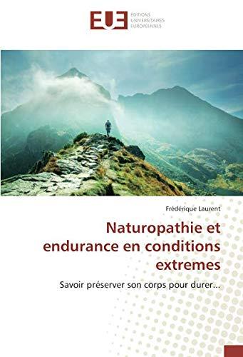 Naturopathie et endurance en conditions extremes: Savoir préserver son corps pour durer... par  Frédérique Laurent