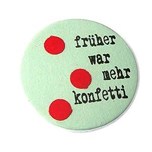 Früher war mehr Konfetti, Button, Magnet, Taschenspiegel oder Flaschenöffner