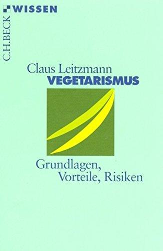 Vegetarismus: Grundlagen, Vorteile, Risiken (Beck'sche Reihe)