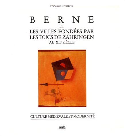 Berne et les villes fondées par les ducs de Zähringen au XIIème siècle par Françoise Divorne
