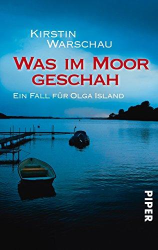 Was im Moor geschah: Ein Fall für Olga Island (Olga-Island-Krimis 2)