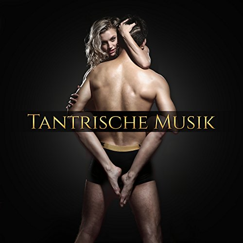 Tantrische Musik - Asiatische Melodien für Tantra, Meditation, Tantrische Massage, Entspannung, Zen