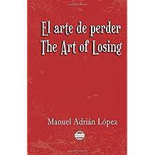 El arte de perder. The Art of Losing. Bilingual Spanish - English