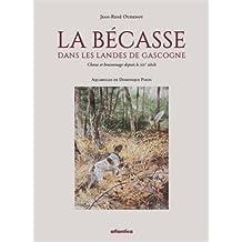 La Becasse Dans les Landes de Gascogne Chasse et Braconnage Depuis le Xixe Siecle
