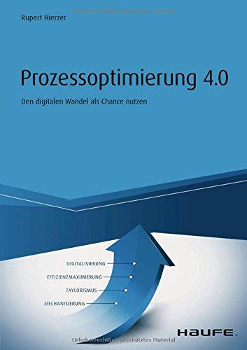Prozessoptimierung 4.0: Den digitalen Wandel als Chance nutzen (Haufe Fachbuch)