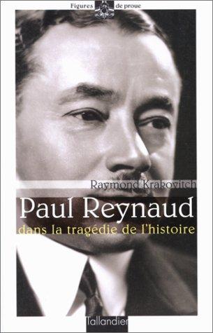 PAUL REYNAUD. Dans la tragédie de l'histoire par Raymond Krakovitch
