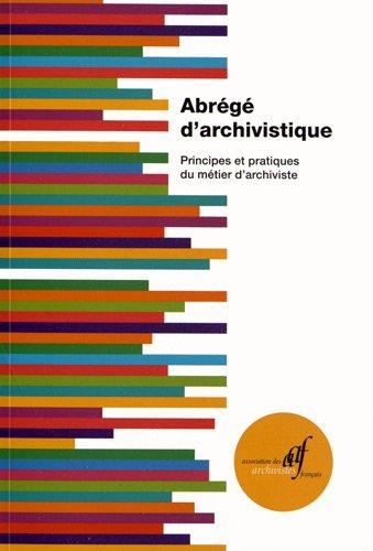 Abrégé d'archivistique : Principes et pratiques du métier d'archiviste par AAF
