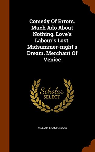 Comedy Of Errors. Much Ado About Nothing. Love's Labour's Lost. Midsummer-night's Dream. Merchant Of Venice