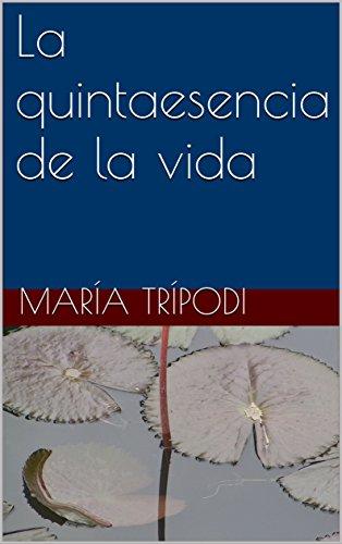 La quintaesencia de la vida por María Trípodi
