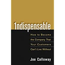 [(Indispensable : How to Become the Company That Your Customers Can't Live Without)] [By (author) Joe Calloway] published on (May, 2005)