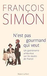 N'est pas gourmand qui veut : Un gastronome amoureux sur les routes de France