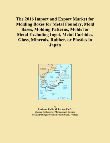 The 2016 Import and Export Market for Molding Boxes for Metal Foundry, Mold Bases, Molding Patterns, Molds for Metal Excluding Ingot, Metal Carbides, Glass, Minerals, Rubber, or Plastics in Japan -
