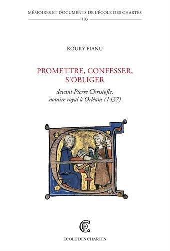 Promettre, confesser, s'obliger : Devant Pierre Christofle, notaire royal à Orléans (1437)