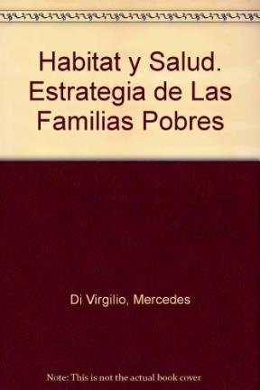 Habitat y Salud. Estrategia de Las Familias Pobres por Mercedes Di Virgilio