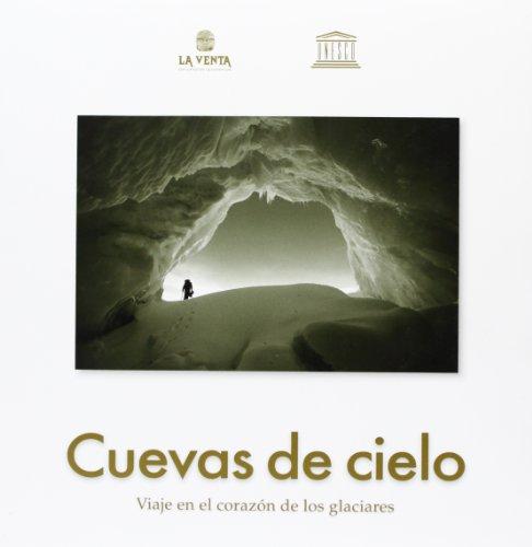 Cuevas de cielo. Viaje en el corazon de los glaciares