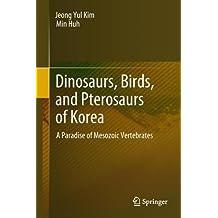 Dinosaurs, Birds, and Pterosaurs of Korea: A Paradise of Mesozoic Vertebrates