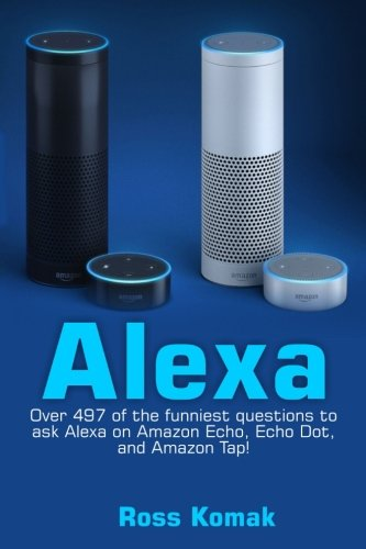 Alexa: Over 497 of the funniest questions to ask Alexa on Amazon...