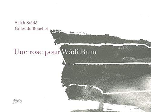 Une rose pour Wadi Rum par  Salah Stétié, Gilles du Bouchet