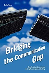 [(Bridging the Communication Gap : Specification by Example and Agile Acceptance Testing)] [By (author) Gojko Adzic] published on (January, 2009)