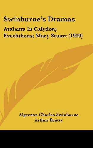 Swinburne's Dramas: Atalanta in Calydon; Erechtheus; Mary Stuart (1909)