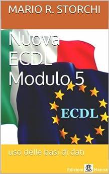 Nuova ECDL - Modulo 5 (uso delle basi di dati) di [Storchi, Mario R.]