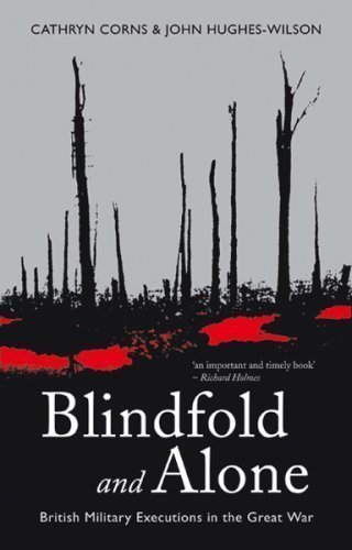 Blindfold and Alone: British Military Executions in the Great War (CASSELL MILITARY PAPERBACKS) by Hughes-Wilson, John, Corns, Cathryn M New Edition (2005)