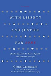 With Liberty and Justice for Some: How the Law Is Used to Destroy Equality and Protect the Powerful by Glenn Greenwald (2012-07-03)