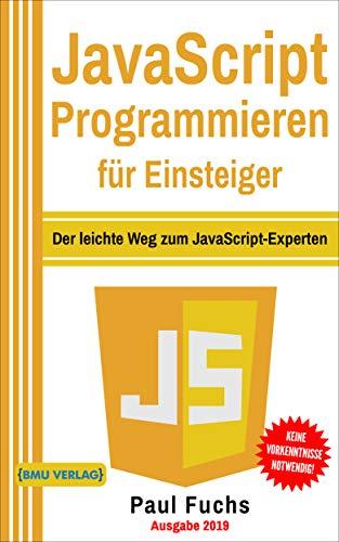 JavaScript: Programmieren für Einsteiger: Der leichte Weg zum JavaScript-Experten (Einfach Programmieren lernen 6) von [Fuchs, Paul]