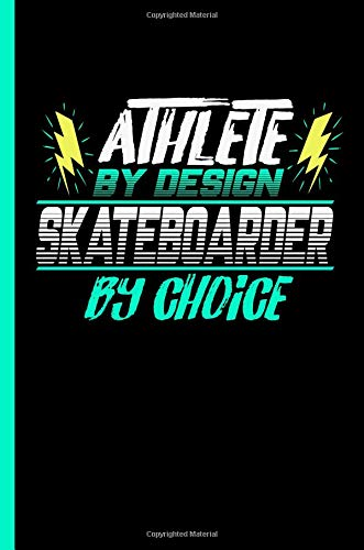Athlete By Design Skateboarder By Choice: Notebook & Journal Or Diary For Skaters - Take Your Notes Or Gift It To Buddies, College Ruled Paper (120 Pages, 6x9