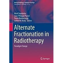 Alternate Fractionation in Radiotherapy: Paradigm Change (Medical Radiology)