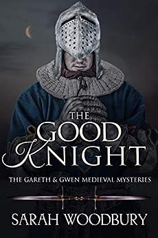 The Good Knight (The Gareth & Gwen Medieval Mysteries Book 1) (English Edition) van [Woodbury, Sarah]