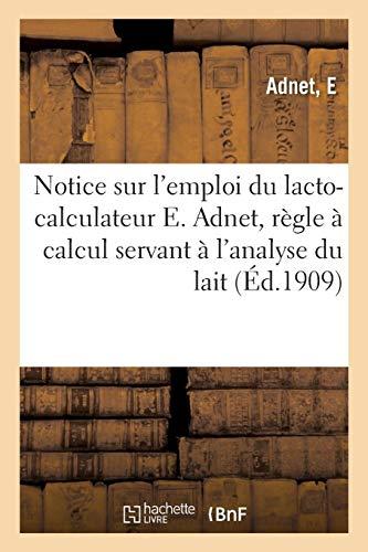 Notice sur l'emploi du lacto-calculateur E. Adnet, règle à calcul servant à l'analyse du lait par E Adnet