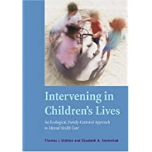 Intervening in Childrens Lives: An Ecological, Family-centered Approach to Mental Health Care