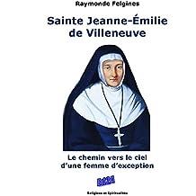 Sainte Jeanne-Emilie de Villeneuve : Le chemin vers le ciel d'une femme d'exception