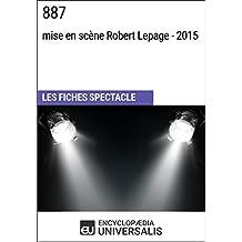 887 (mise en scène Robert Lepage - 2015): Les Fiches Spectacle d'Universalis