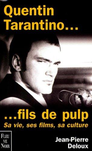 Quentin Tarantino, fils de pulp : Sa vie, ses films, sa culture