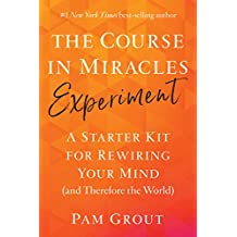 The Course in Miracles Experiment: A Starter Kit for Rewiring Your Mind (and Therefore the World) (English Edition)