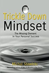 Trickle Down Mindset: The Missing Element In Your Personal Success by Michal Stawicki (2015-01-23)