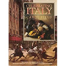 Celebrating Italy: the tastes and traditions of Italy revealed through its feasts, festivals and sumptuous foods (English and Italian Edition) by Carol Field (1990-12-01)