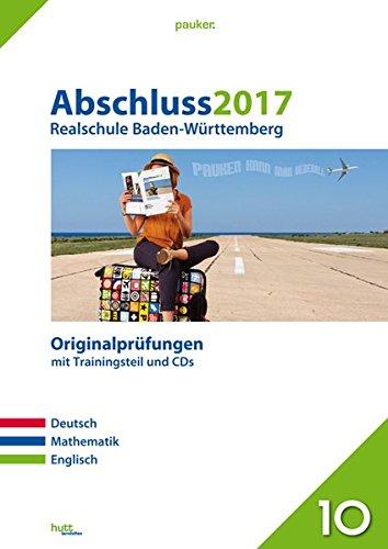 Abschluss 2017 - Realschule Baden-Württemberg: Originalprüfungen mit Trainingsteil für die Fächer Deutsch, Mathe und Englisch sowie CD-Rom für Mathe und Audio-CD für Englisch (pauker.)