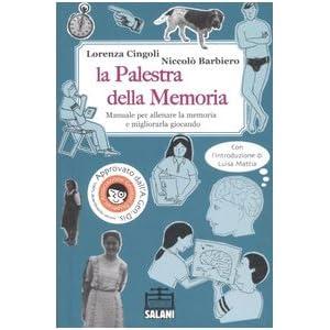 La palestra della memoria. Manuale per allenare la memoria e migliorarla giocando