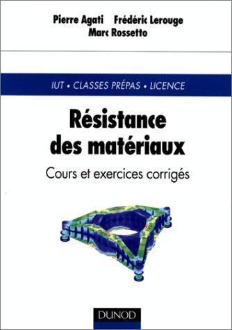 Résistance des matériaux : IUT - Classes prépas - Licence : Cours et exercices corrigés par Pierre Agati