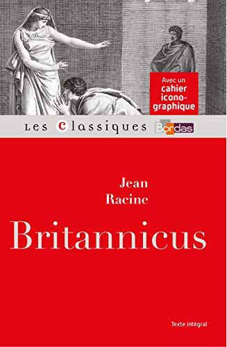Classiques Bordas - Britannicus - Racine par Racine