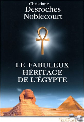 Le fabuleux héritage de l'Egypte par Christiane Desroches Noblecourt
