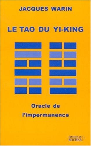 Le tao du yi-king. Oracle de l'impermanence par Jacques Warin