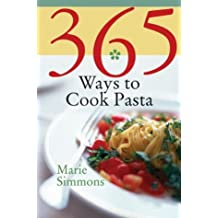 365 Ways to Cook Pasta: For Every Season, For Every Reason, a Pasta Lover's Paradise